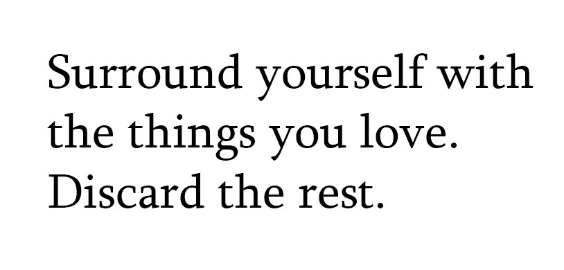 Surround yourself with the things you love