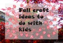 Fall craft ideas to do with kids