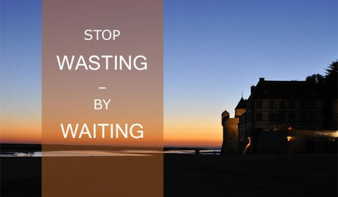 Stop wasting by waiting