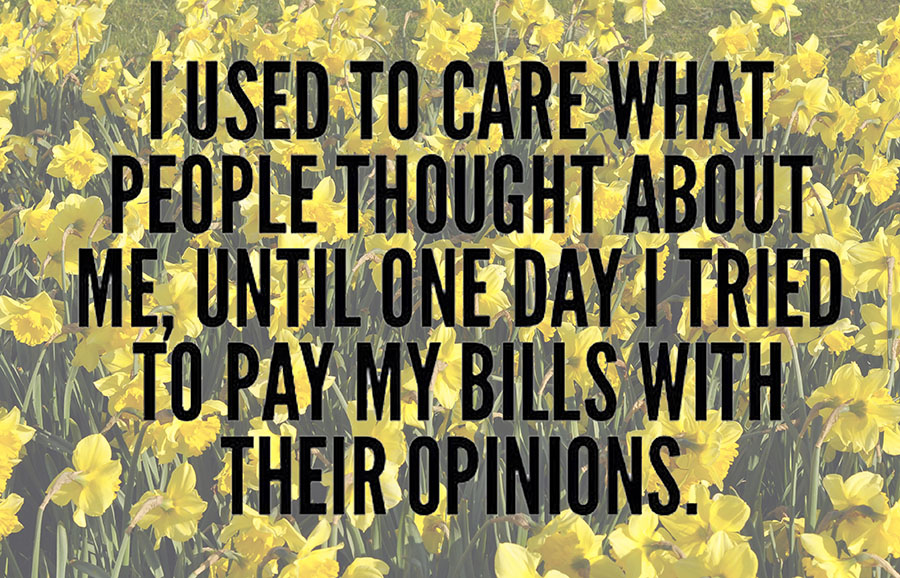 I used to care what people thought about me, until...