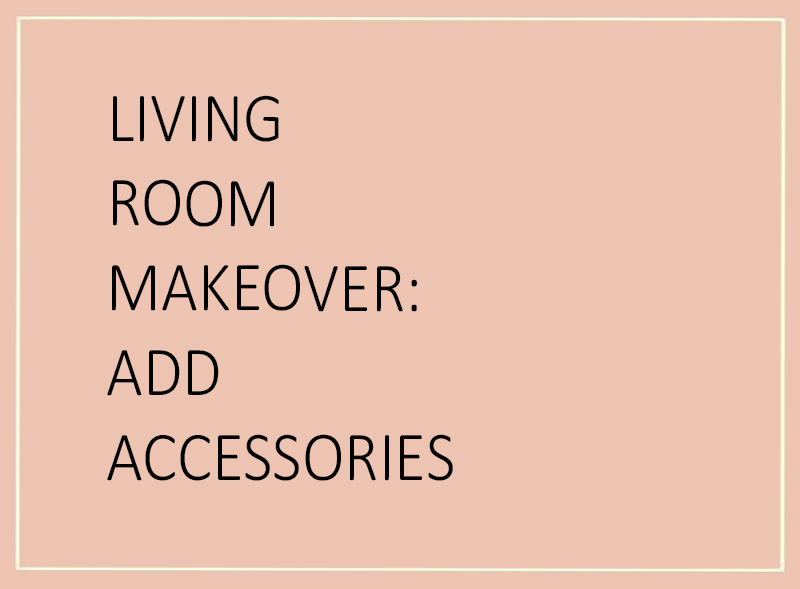 Living Room Makeover Accessories