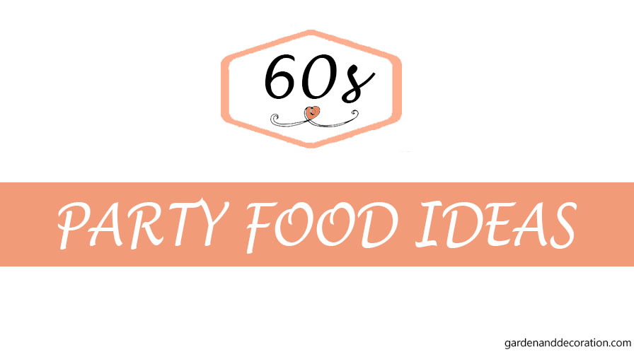 Food ideas for the 60s themed party garden decoration for 60s party decoration ideas