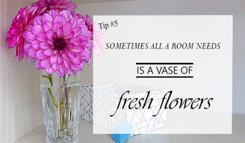 Interior design tip #5: Fresh flowers
