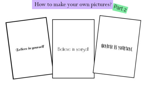 How to make your own pictures very easily? – Part 2