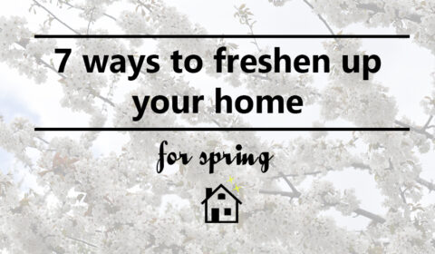 7 ways to freshen up your home for spring