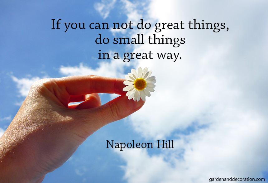 If you can´ t do great things, do small things in a great way.