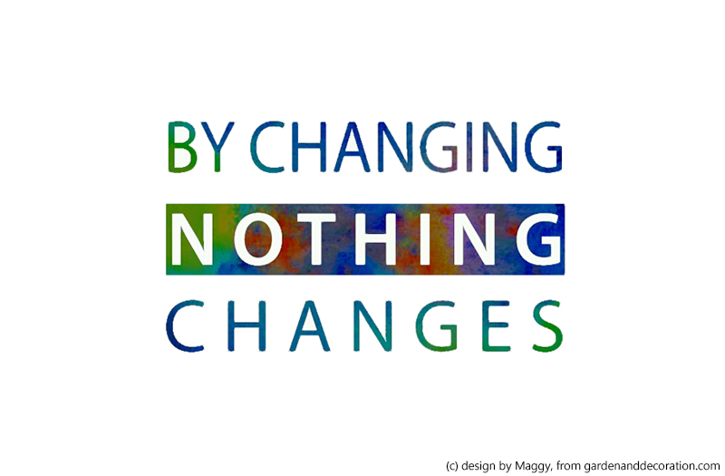 By changing nothing_nothing changes